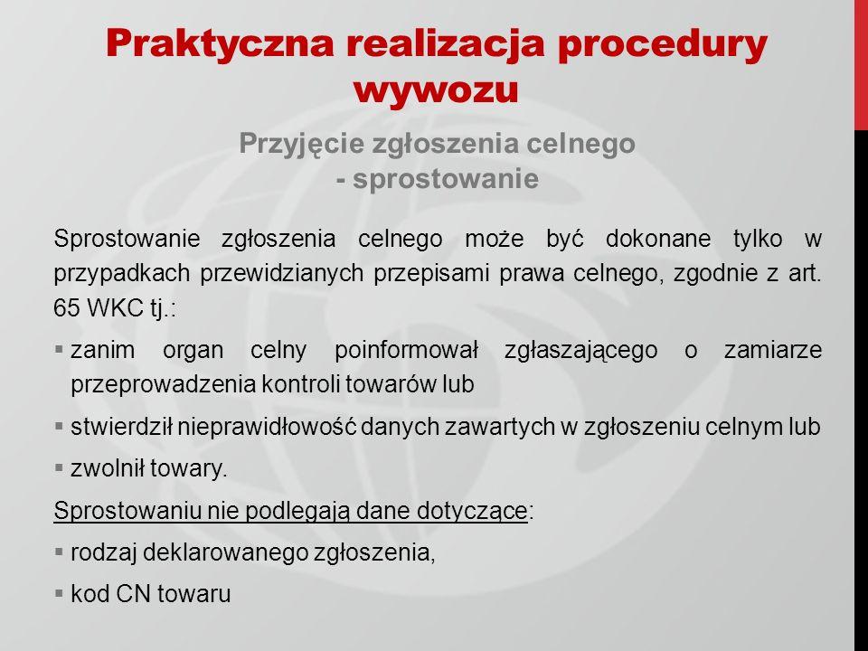 Przyjęcie zgłoszenia celnego - sprostowanie Sprostowanie zgłoszenia celnego może być dokonane tylko w przypadkach przewidzianych przepisami prawa celnego, zgodnie z art.