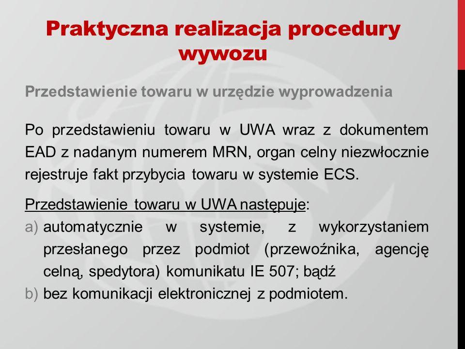 Przedstawienie towaru w urzędzie wyprowadzenia Po przedstawieniu towaru w UWA wraz z dokumentem EAD z nadanym numerem MRN, organ celny niezwłocznie re