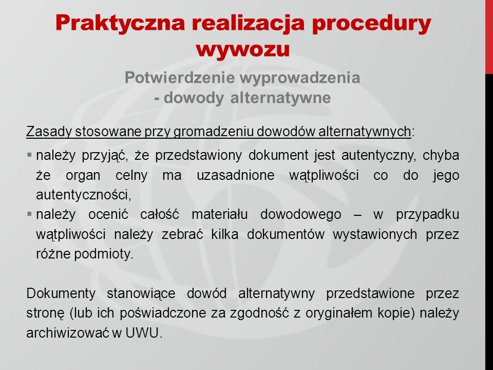 Potwierdzenie wyprowadzenia - dowody alternatywne Zasady stosowane przy gromadzeniu dowodów alternatywnych: należy przyjąć, że przedstawiony dokument
