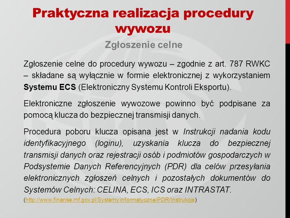 Praktyczna realizacja procedury wywozu Zgłoszenie celne Zgłoszenie celne do procedury wywozu – zgodnie z art. 787 RWKC – składane są wyłącznie w formi