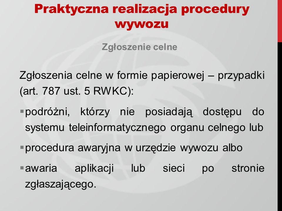 Praktyczna realizacja procedury wywozu Zgłoszenie celne Sposób wypełniania elektronicznych zgłoszeń wywozowych: stosownie do postanowień Specyfikacji komunikatów XML dla podmiotów http://www.finanse.mf.gov.pl/systemy-informatyczne/ecs/aes/specyfikacje zgodnie z IX częścią Instrukcji wypełniania zgłoszeń celnych http://www.finanse.mf.gov.pl/clo/zgloszenia-celne-i-intrastat/zgloszenia- celne/instrukcje Przesyłane w formie elektronicznej zgłoszenie wywozowe, jak również ewentualne jego sprostowanie i unieważnienie, muszą być podpisane przez zgłaszającego za pomocą klucza do bezpiecznej transmisji danych.