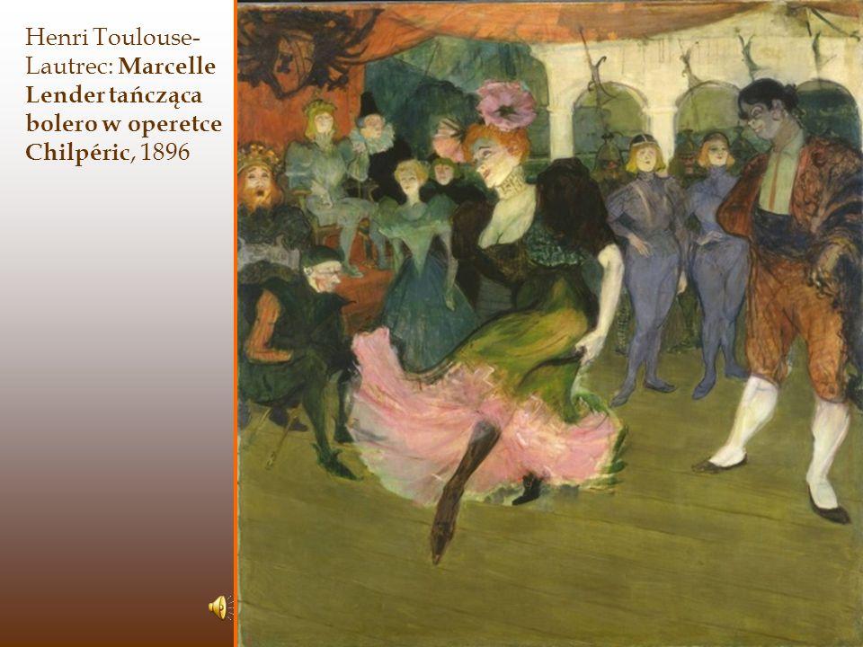 Henri Toulouse- Lautrec: Marcelle Lender tańcząca bolero w operetce Chilpéric, 1896