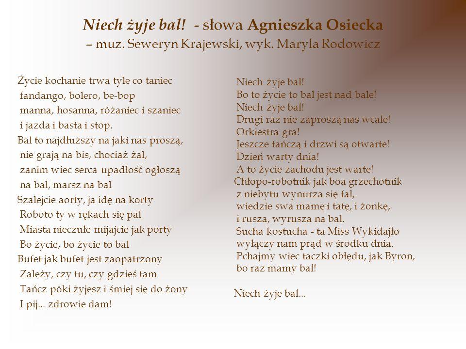 Niech żyje bal.- słowa Agnieszka Osiecka – muz. Seweryn Krajewski, wyk.