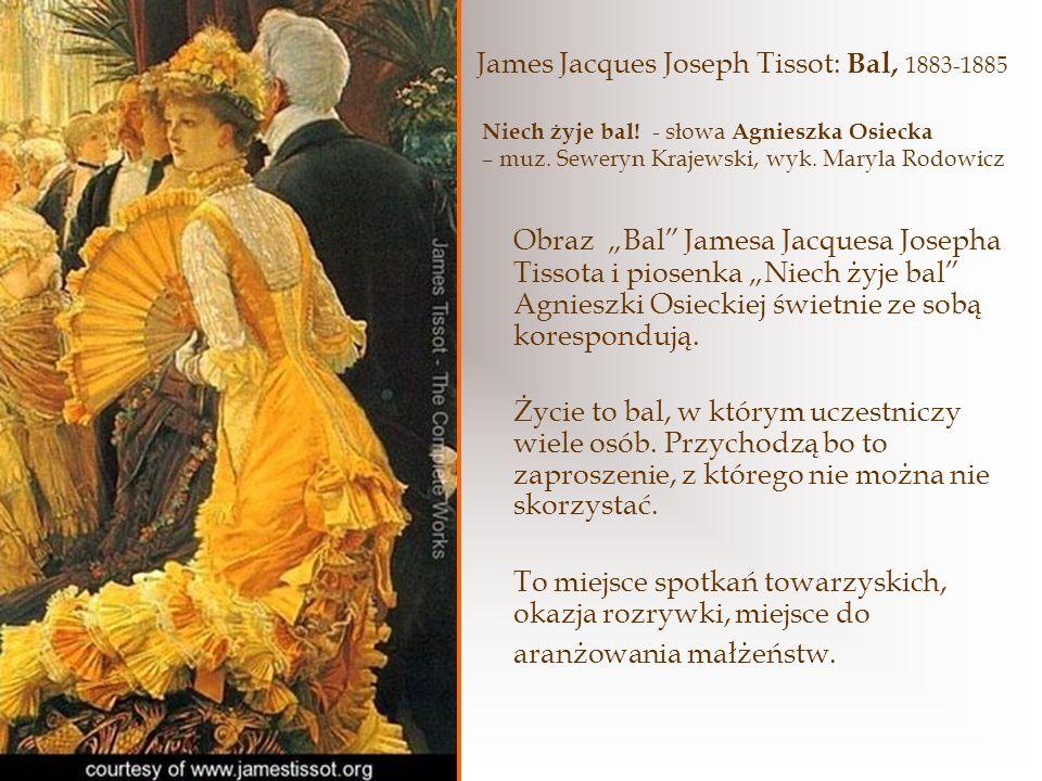 James Jacques Joseph Tissot: Bal, 1883-1885 Obraz Bal Jamesa Jacquesa Josepha Tissota i piosenka Niech żyje bal Agnieszki Osieckiej świetnie ze sobą korespondują.