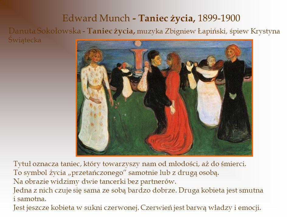 Edward Munch - Taniec życia, 1899-1900 Tytuł oznacza taniec, który towarzyszy nam od młodości, aż do śmierci. To symbol życia przetańczonego samotnie