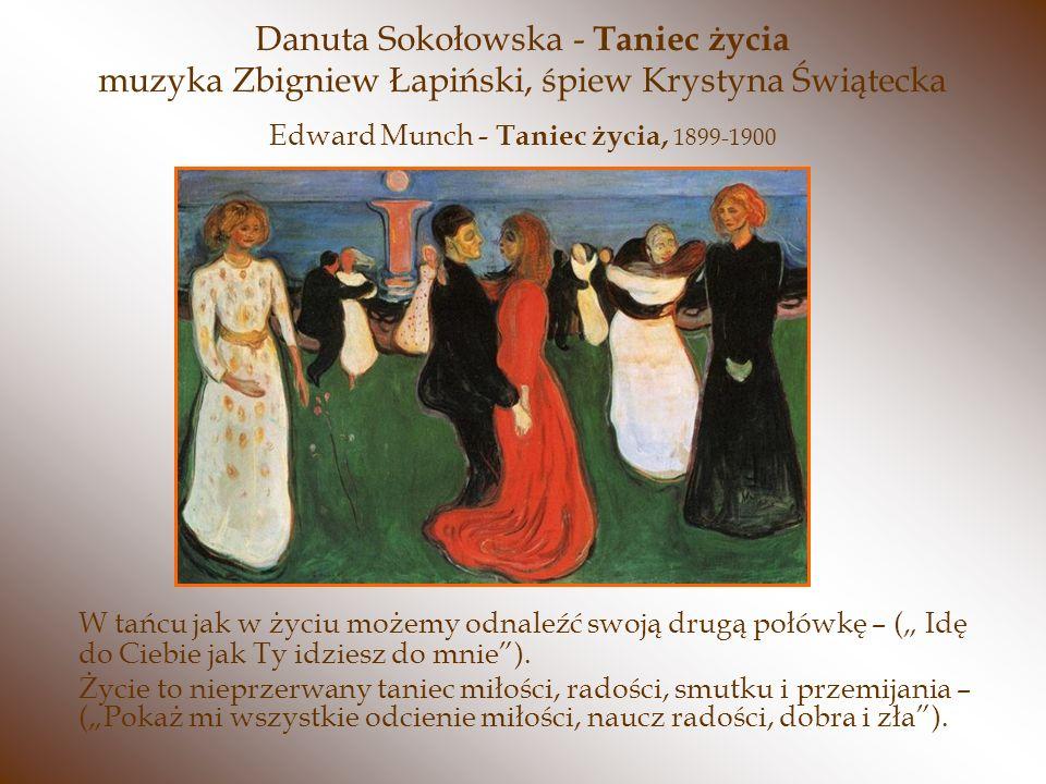Danuta Sokołowska - Taniec życia muzyka Zbigniew Łapiński, śpiew Krystyna Świątecka W tańcu jak w życiu możemy odnaleźć swoją drugą połówkę – ( Idę do Ciebie jak Ty idziesz do mnie).
