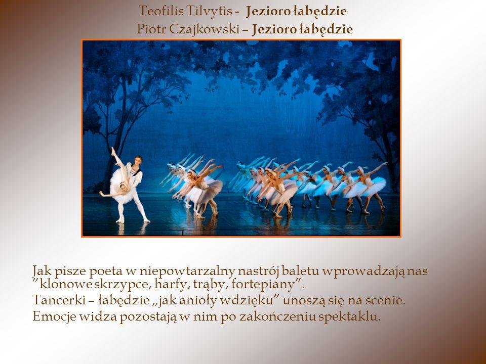 Piotr Czajkowski – Jezioro łabędzie Jak pisze poeta w niepowtarzalny nastrój baletu wprowadzają nas klonowe skrzypce, harfy, trąby, fortepiany.