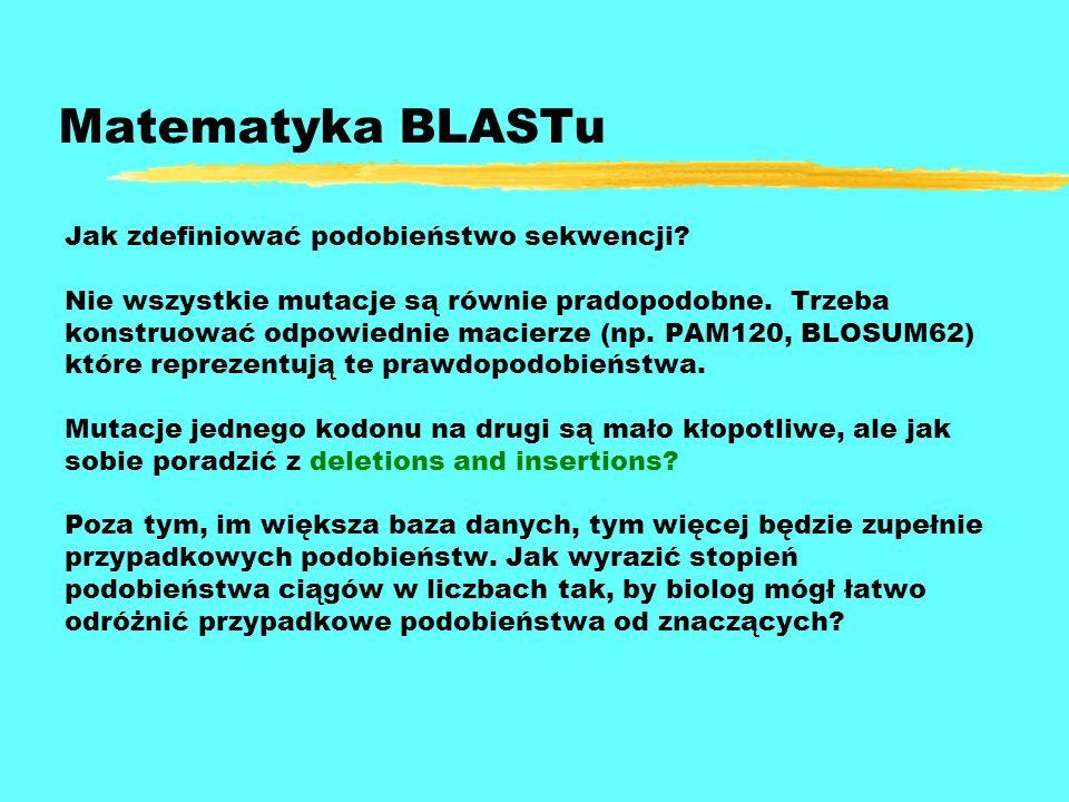 Matematyka BLASTu Jak zdefiniować podobieństwo sekwencji? Nie wszystkie mutacje są równie pradopodobne. Trzeba konstruować odpowiednie macierze (np. P
