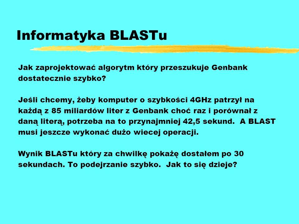 Informatyka BLASTu Jak zaprojektować algorytm który przeszukuje Genbank dostatecznie szybko? Jeśli chcemy, żeby komputer o szybkości 4GHz patrzył na k
