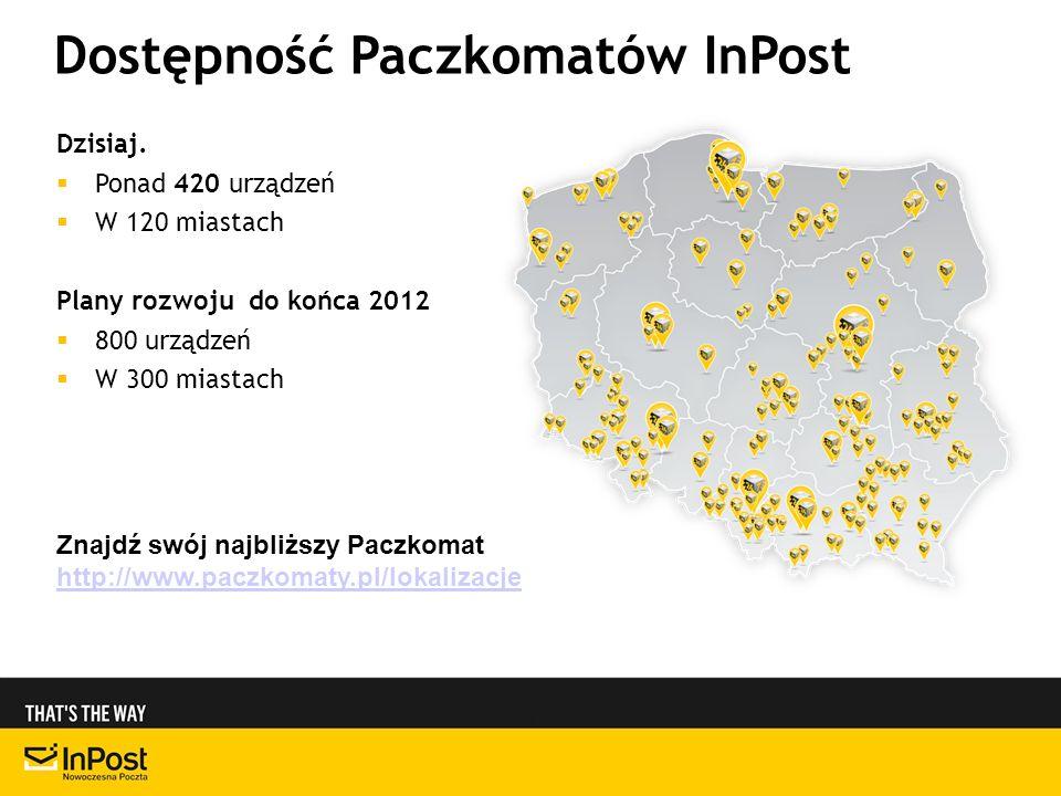Dostępność Paczkomatów InPost Dzisiaj. Ponad 420 urządzeń W 120 miastach Plany rozwoju do końca 2012 800 urządzeń W 300 miastach Znajdź swój najbliższ