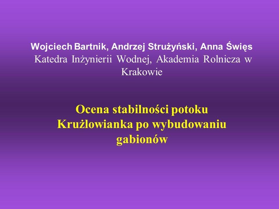 Wojciech Bartnik, Andrzej Strużyński, Anna Święs Katedra Inżynierii Wodnej, Akademia Rolnicza w Krakowie Ocena stabilności potoku Krużlowianka po wybu