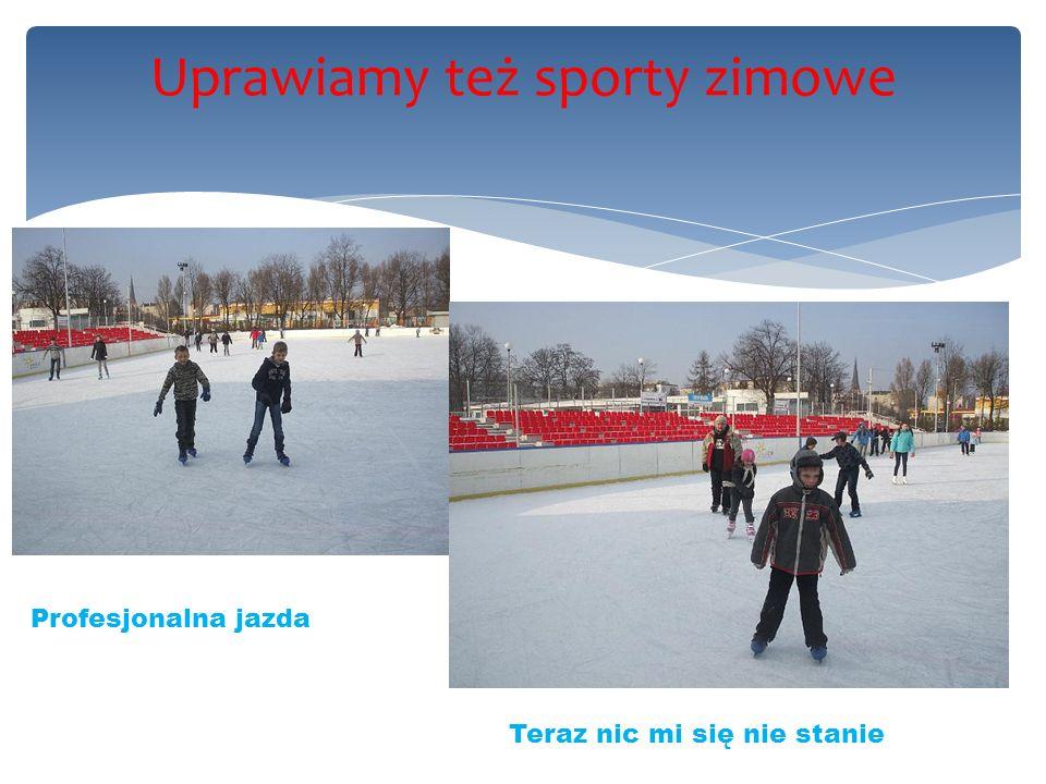 Uprawiamy też sporty zimowe Profesjonalna jazda Teraz nic mi się nie stanie