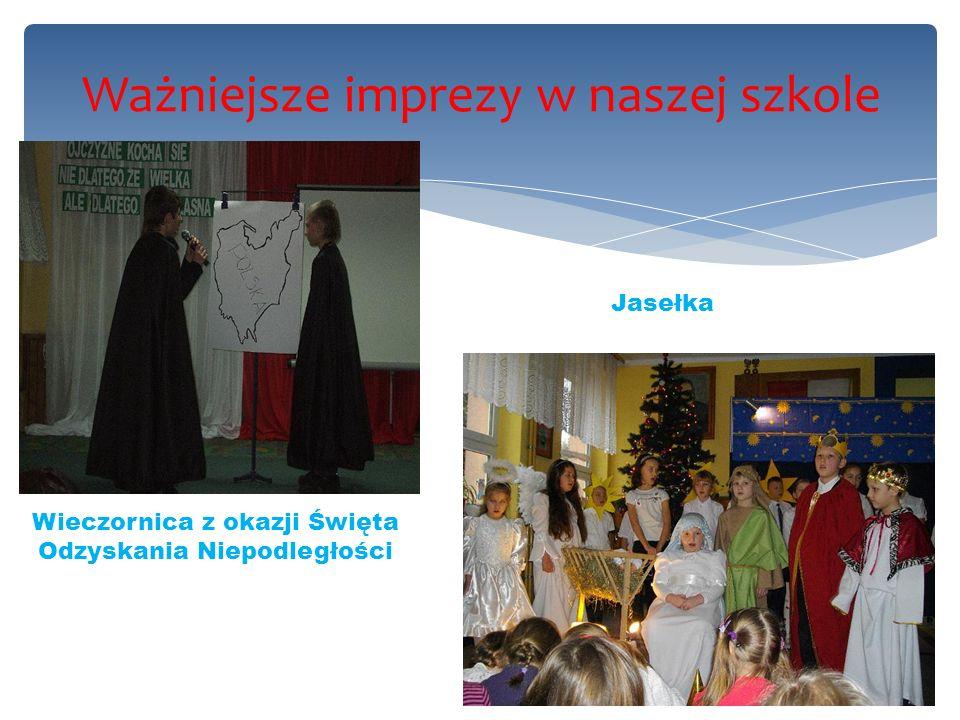 Ważniejsze imprezy w naszej szkole Wieczornica z okazji Święta Odzyskania Niepodległości Jasełka
