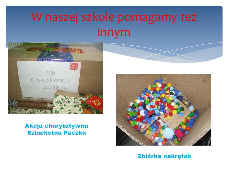 W naszej szkole pomagamy też innym Zbiórka nakrętek Akcja charytatywna Szlachetna Paczka