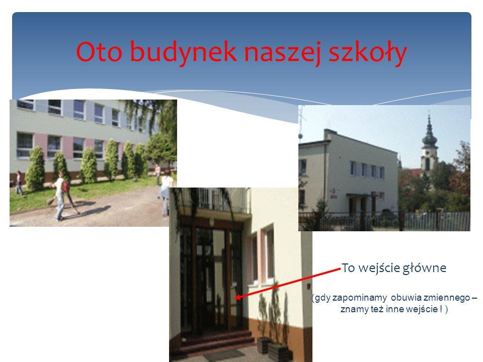 Oto budynek naszej szkoły To wejście główne ( gdy zapominamy obuwia zmiennego – znamy też inne wejście ! )