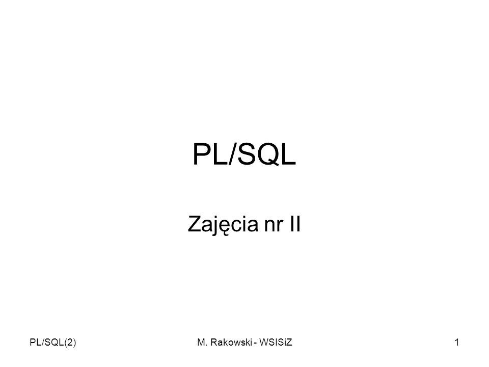 PL/SQL(2)M. Rakowski - WSISiZ1 PL/SQL Zajęcia nr II