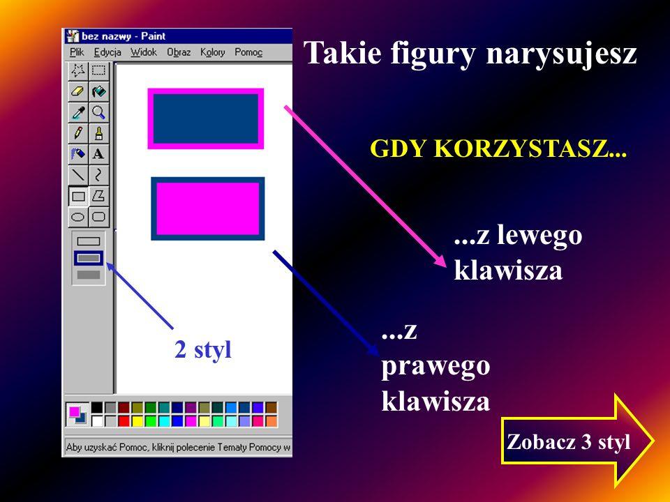 1 styl W zależności od tego, który styl wybierzesz i którego klawisza myszy użyjesz kreśląc figury geometryczne, mogą one wyglądać następująco:...z le