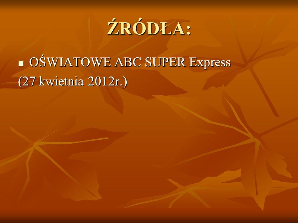 ŹRÓDŁA: OŚWIATOWE ABC SUPER Express OŚWIATOWE ABC SUPER Express (27 kwietnia 2012r.)