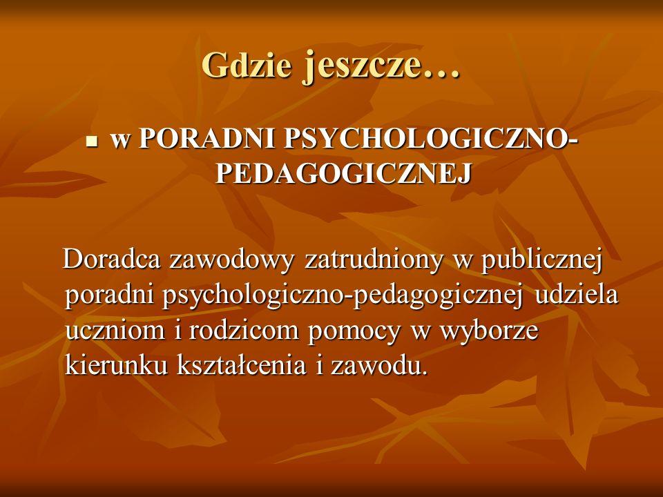 Gdzie jeszcze… w PORADNI PSYCHOLOGICZNO- PEDAGOGICZNEJ w PORADNI PSYCHOLOGICZNO- PEDAGOGICZNEJ Doradca zawodowy zatrudniony w publicznej poradni psych