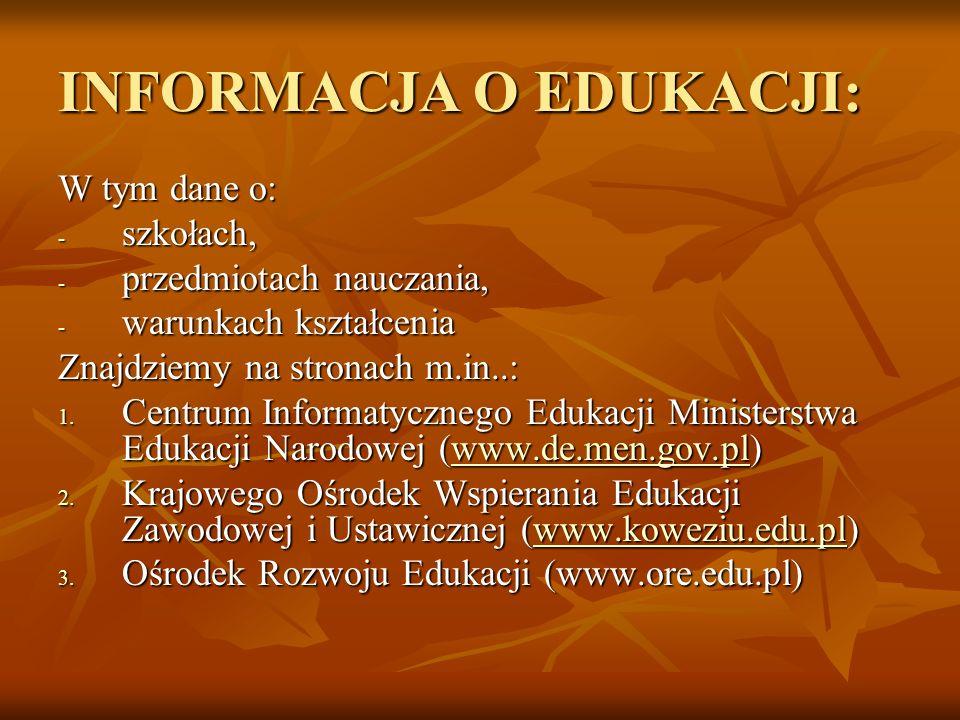 INFORMACJA O EDUKACJI: W tym dane o: - szkołach, - przedmiotach nauczania, - warunkach kształcenia Znajdziemy na stronach m.in..: 1. Centrum Informaty