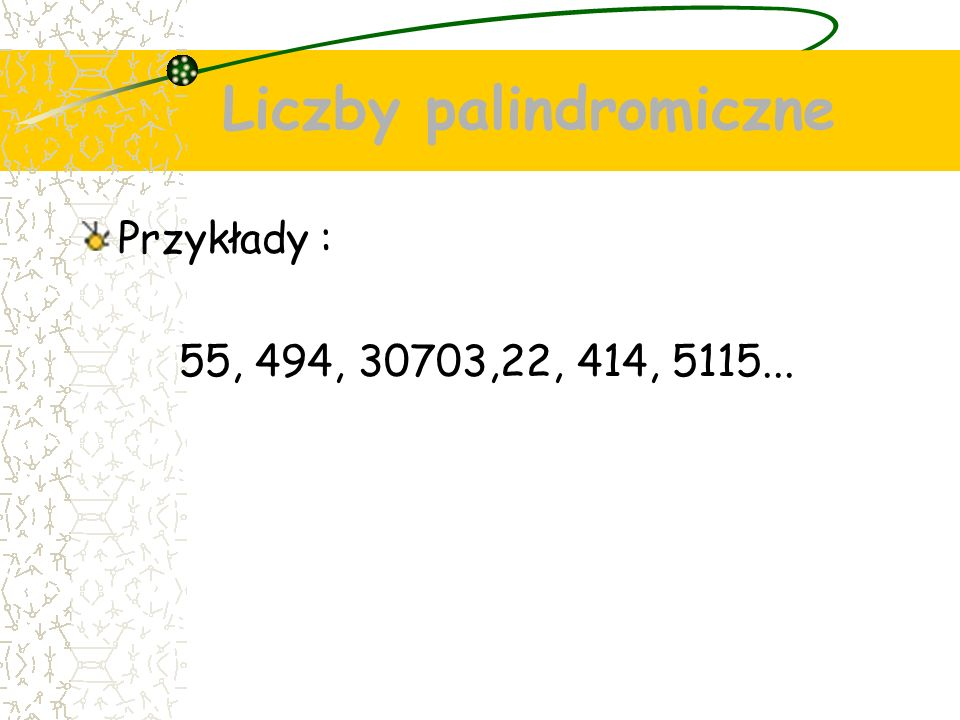 Liczby palindromiczne Przykłady : 55, 494, 30703,22, 414, 5115...