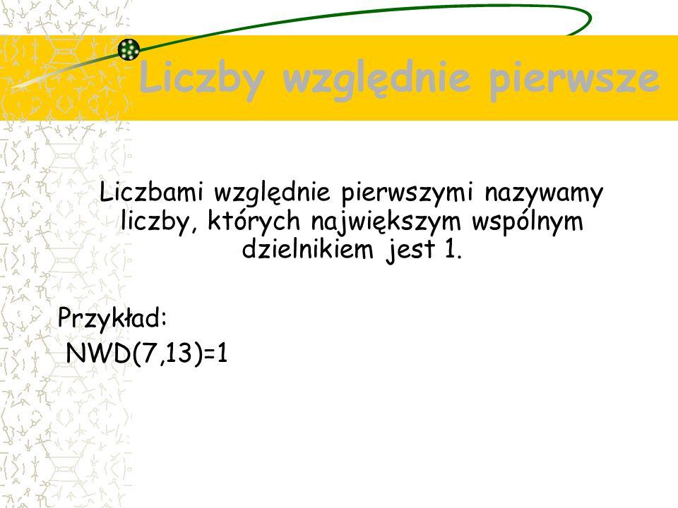 Liczby względnie pierwsze Liczbami względnie pierwszymi nazywamy liczby, których największym wspólnym dzielnikiem jest 1.