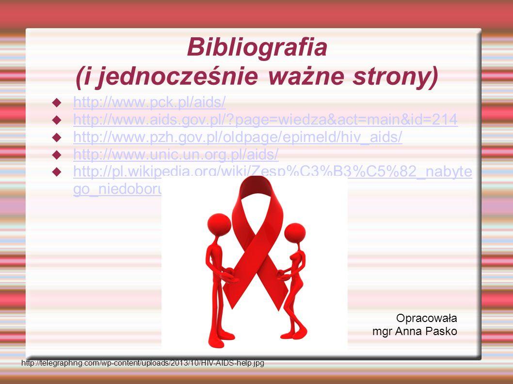 Bibliografia (i jednocześnie ważne strony) http://www.pck.pl/aids/ http://www.aids.gov.pl/?page=wiedza&act=main&id=214 http://www.pzh.gov.pl/oldpage/e