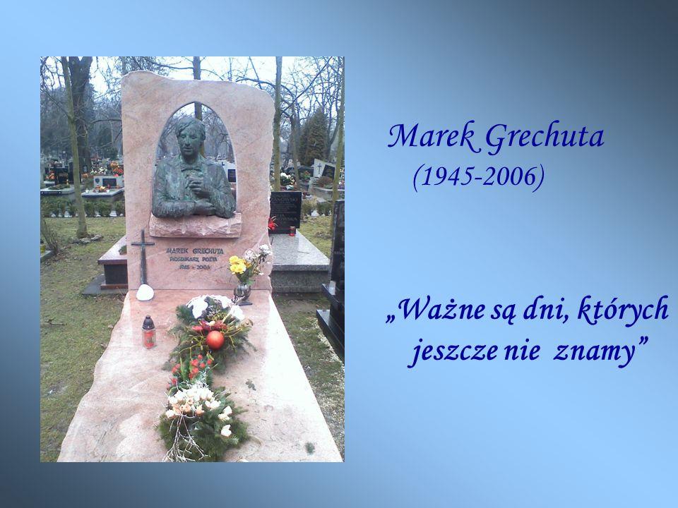 Marek Grechuta (1945-2006) Ważne są dni, których jeszcze nie znamy