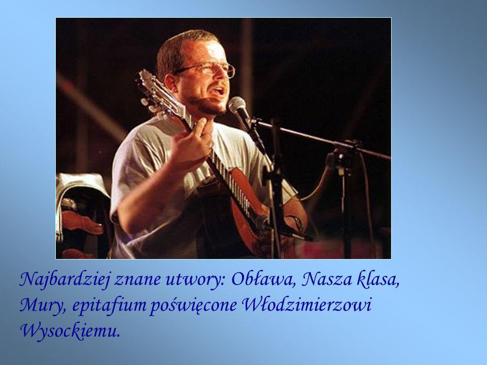 Najbardziej znane utwory: Obława, Nasza klasa, Mury, epitafium poświęcone Włodzimierzowi Wysockiemu.
