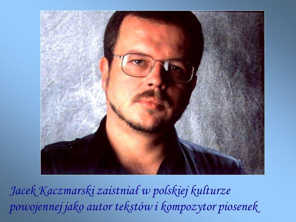 Jacek Kaczmarski zaistniał w polskiej kulturze powojennej jako autor tekstów i kompozytor piosenek