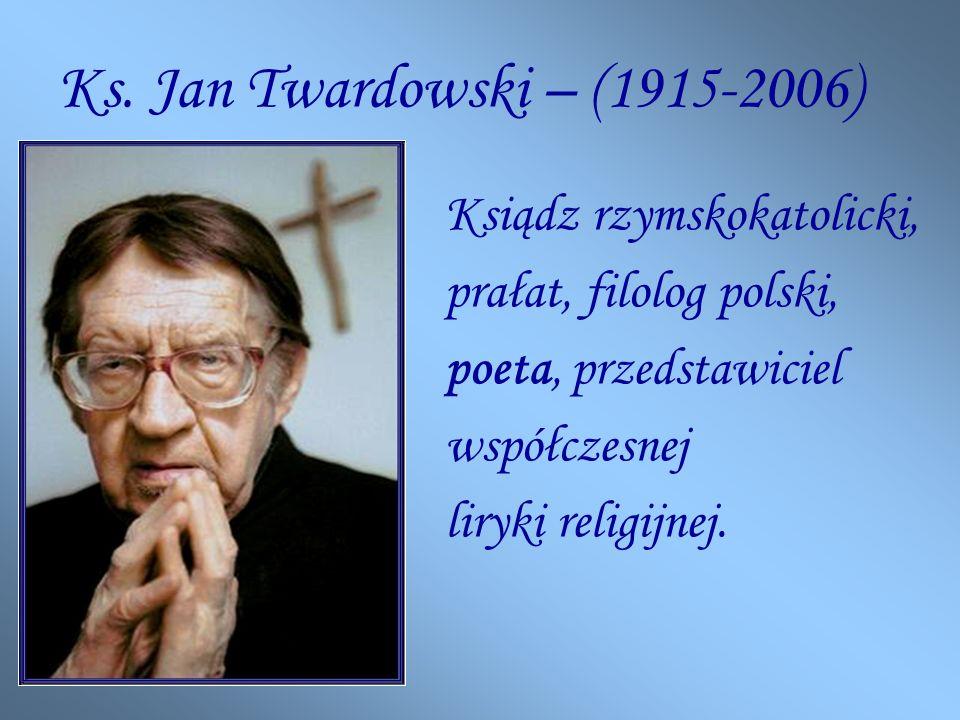 Ks. Jan Twardowski – (1915-2006) Ksiądz rzymskokatolicki, prałat, filolog polski, poeta, przedstawiciel współczesnej liryki religijnej.
