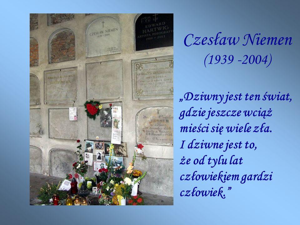 Czesław Niemen (1939 -2004) Dziwny jest ten świat, gdzie jeszcze wciąż mieści się wiele zła.