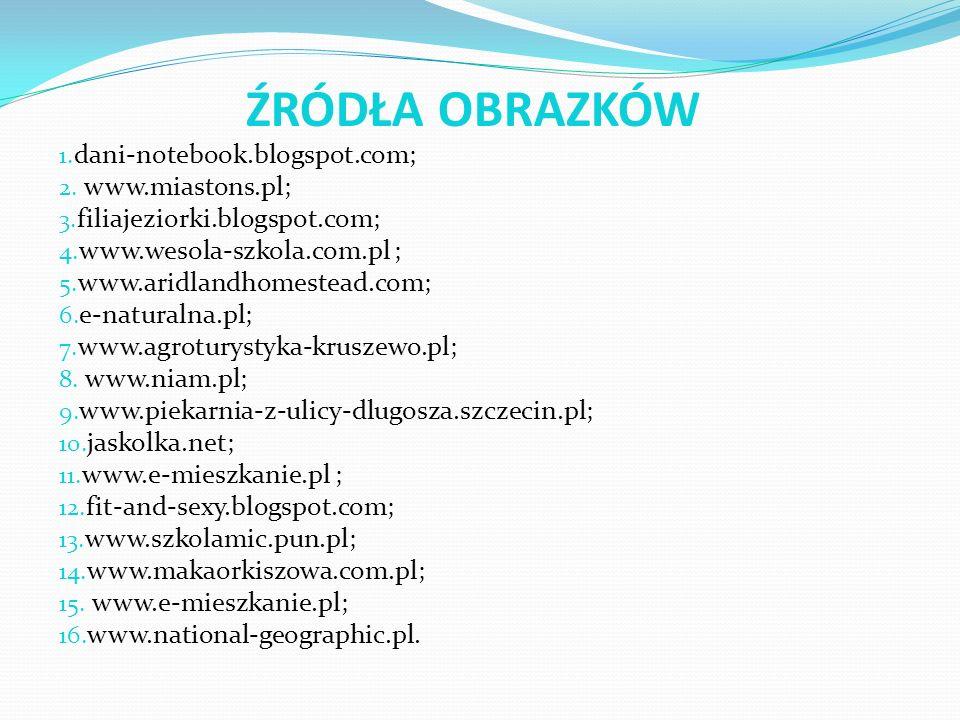 ŹRÓDŁA OBRAZKÓW 1. dani-notebook.blogspot.com; 2. www.miastons.pl; 3. filiajeziorki.blogspot.com; 4. www.wesola-szkola.com.pl ; 5. www.aridlandhomeste