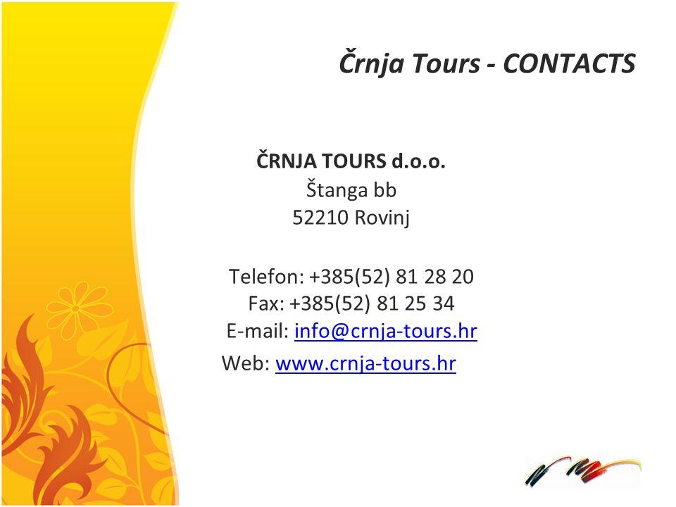 Črnja Tours - CONTACTS ČRNJA TOURS d.o.o. Štanga bb 52210 Rovinj Telefon: +385(52) 81 28 20 Fax: +385(52) 81 25 34 E-mail: info@crnja-tours.hrinfo@crn