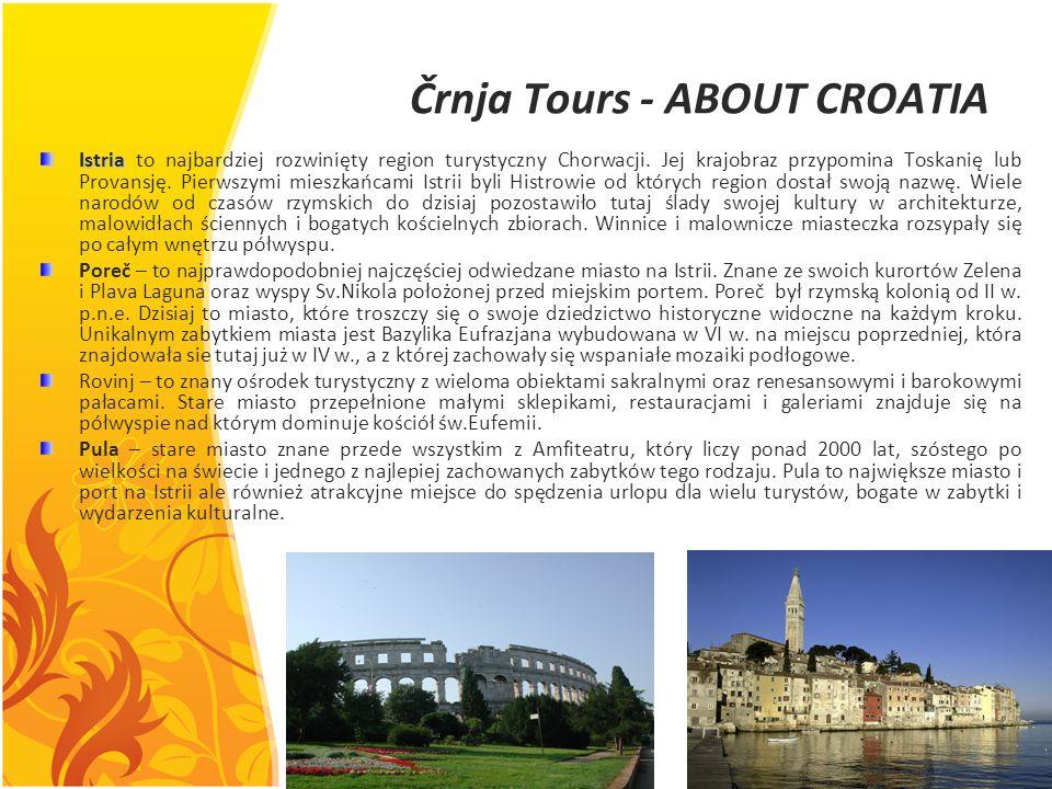 Črnja Tours - ABOUT CROATIA Istria Istria to najbardziej rozwinięty region turystyczny Chorwacji. Jej krajobraz przypomina Toskanię lub Provansję. Pie