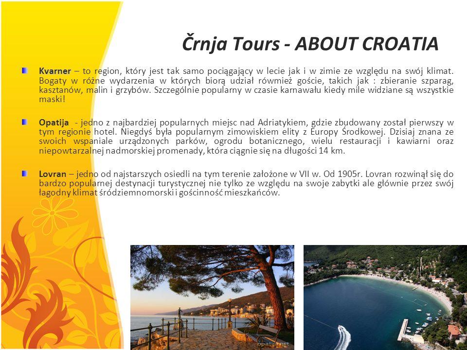 Črnja Tours - ABOUT CROATIA Kvarner Kvarner – to region, który jest tak samo pociągający w lecie jak i w zimie ze względu na swój klimat. Bogaty w róż