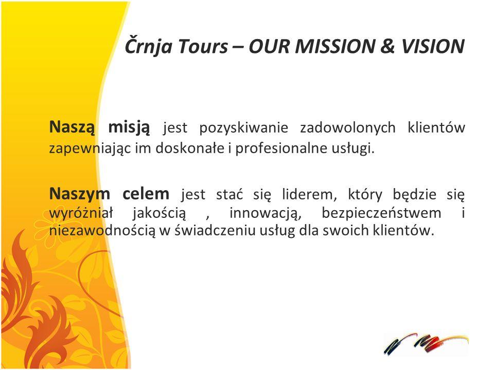 Črnja Tours – OUR MISSION & VISION Naszą misją jest pozyskiwanie zadowolonych klientów zapewniając im doskonałe i profesionalne usługi. Naszym celem j