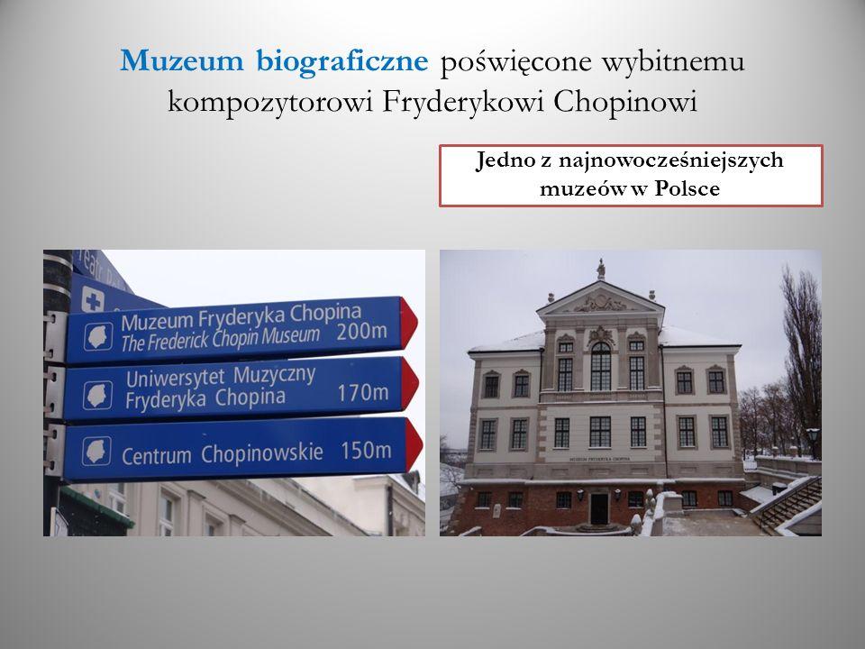 Muzeum biograficzne poświęcone wybitnemu kompozytorowi Fryderykowi Chopinowi Jedno z najnowocześniejszych muzeów w Polsce