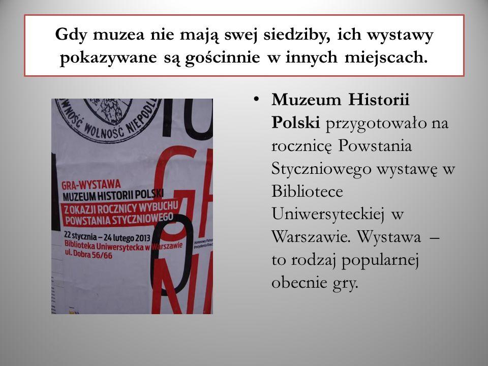 Gdy muzea nie mają swej siedziby, ich wystawy pokazywane są gościnnie w innych miejscach. Muzeum Historii Polski przygotowało na rocznicę Powstania St