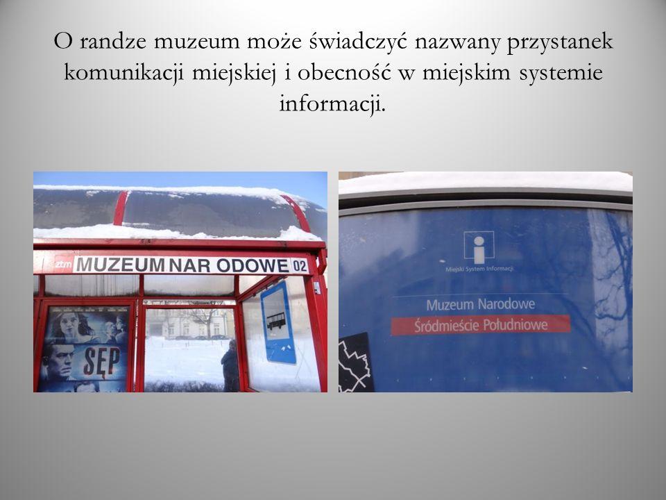 O randze muzeum może świadczyć nazwany przystanek komunikacji miejskiej i obecność w miejskim systemie informacji.