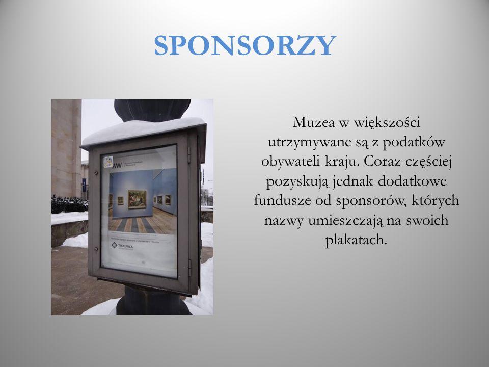 SPONSORZY Muzea w większości utrzymywane są z podatków obywateli kraju. Coraz częściej pozyskują jednak dodatkowe fundusze od sponsorów, których nazwy