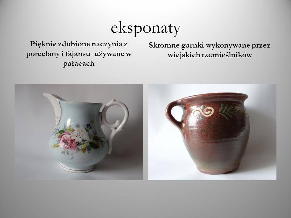 eksponaty Pięknie zdobione naczynia z porcelany i fajansu używane w pałacach Skromne garnki wykonywane przez wiejskich rzemieślników