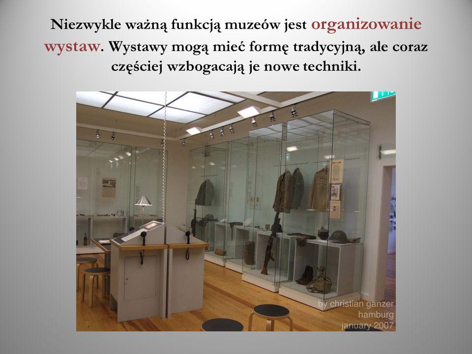 Niezwykle ważną funkcją muzeów jest organizowanie wystaw. Wystawy mogą mieć formę tradycyjną, ale coraz częściej wzbogacają je nowe techniki.