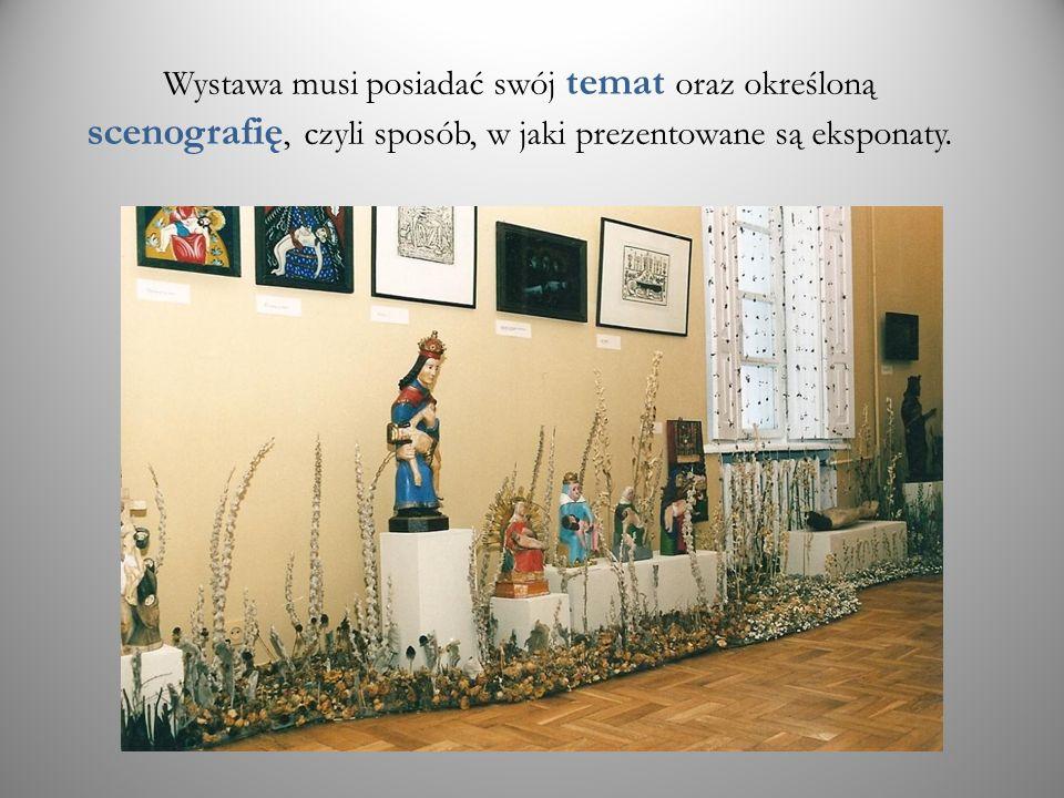Wystawa musi posiadać swój temat oraz określoną scenografię, czyli sposób, w jaki prezentowane są eksponaty.