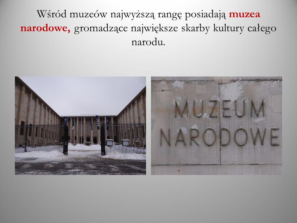 Wśród muzeów najwyższą rangę posiadają muzea narodowe, gromadzące największe skarby kultury całego narodu.