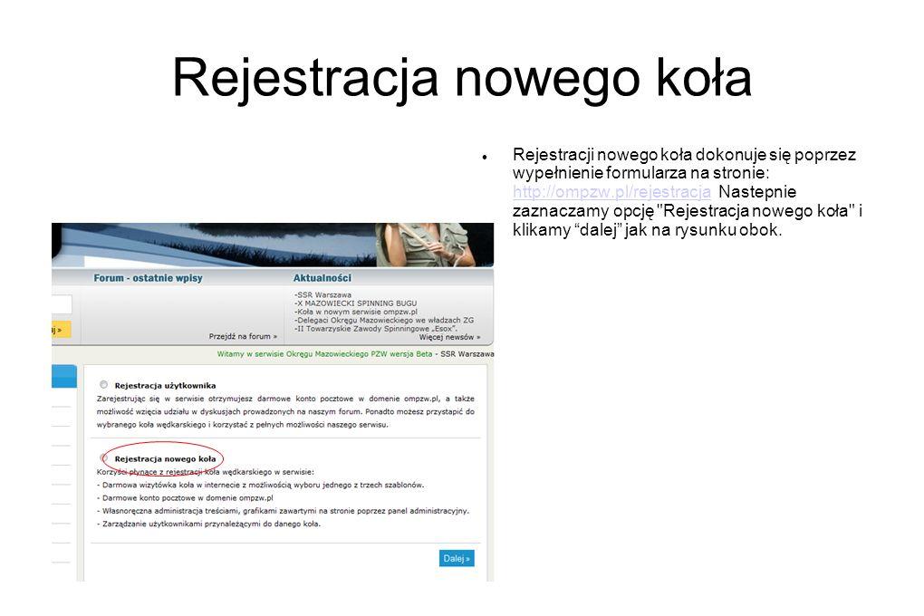 Rejestracja nowego koła Rejestracji nowego koła dokonuje się poprzez wypełnienie formularza na stronie: http://ompzw.pl/rejestracja Nastepnie zaznacza
