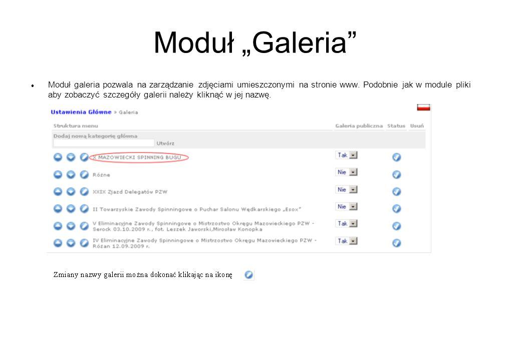 Moduł Galeria Moduł galeria pozwala na zarządzanie zdjęciami umieszczonymi na stronie www. Podobnie jak w module pliki aby zobaczyć szczegóły galerii