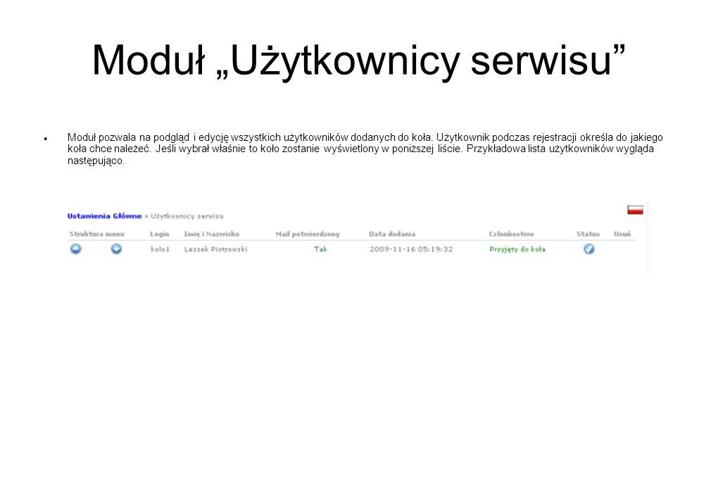 Moduł Użytkownicy serwisu Moduł pozwala na podgląd i edycję wszystkich użytkowników dodanych do koła. Użytkownik podczas rejestracji określa do jakieg