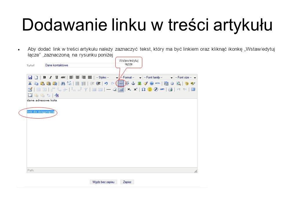 Dodawanie linku w treści artykułu Aby dodać link w treści artykułu należy zaznaczyć tekst, który ma być linkiem oraz kliknąć ikonkę Wstaw/edytuj łącze