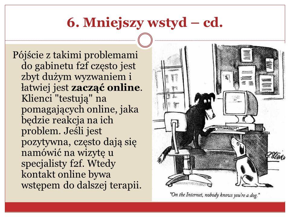 6. Mniejszy wstyd – cd. Pójście z takimi problemami do gabinetu f2f często jest zbyt dużym wyzwaniem i łatwiej jest zacząć online. Klienci